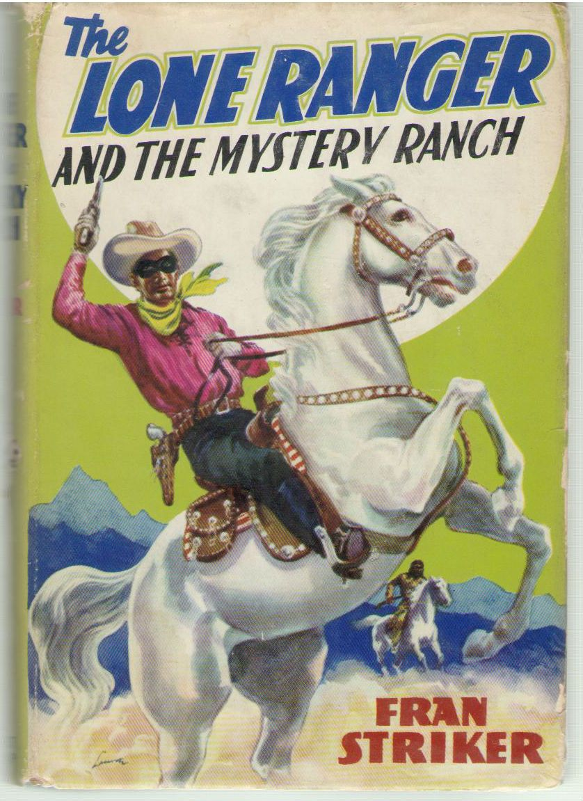The Lone Ranger and the Mystery Ranch. Written by Fran Striker and based on the famous Lone Ranger adventures created by Geo. W. Trendle, STRIKER (F).